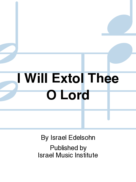 I Will Extol Thee O Lord