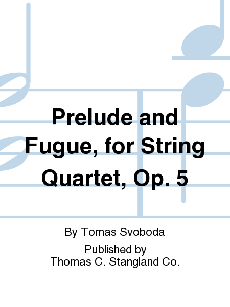 Prelude and Fugue, for String Quartet, Op. 5