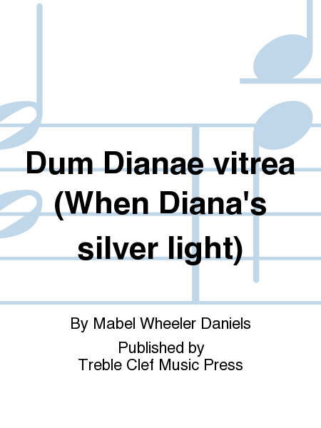 Dum Dianae vitrea (When Diana's silver light)