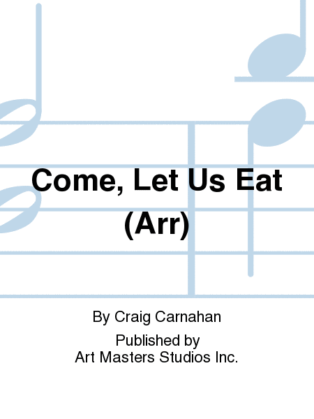 Come, Let Us Eat (Arr)