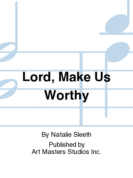 Lord, Make Us Worthy