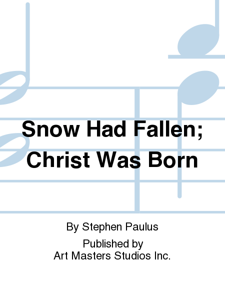Snow Had Fallen; Christ Was Born