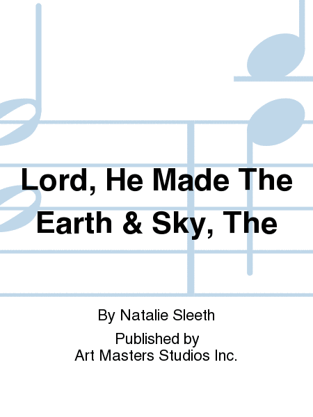 Lord, He Made The Earth & Sky, The