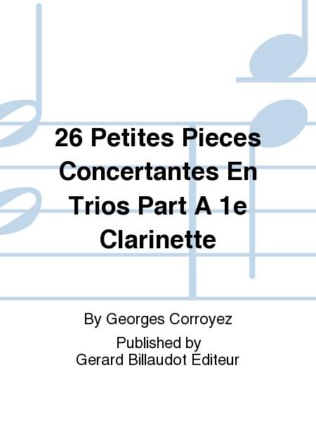 26 Petites Pieces Concertantes En Trios Part A 1e Clarinette
