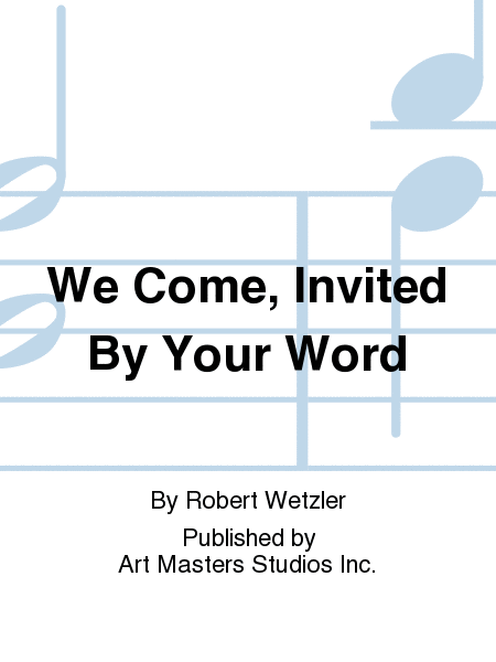 We Come, Invited By Your Word