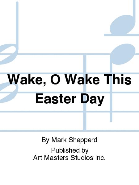 Wake, O Wake This Easter Day