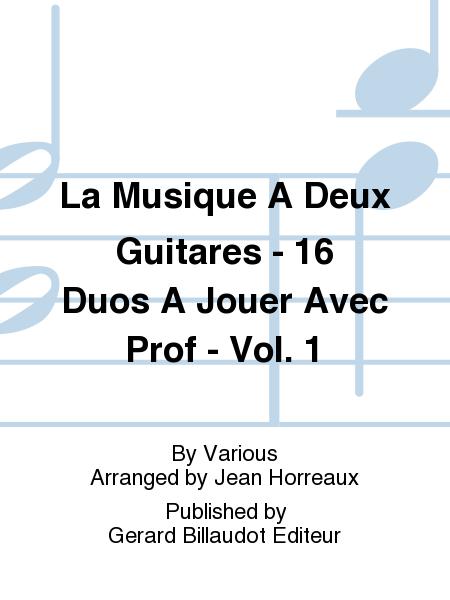 La Musique A Deux Guitares - 16 Duos A Jouer Avec Prof - Vol. 1