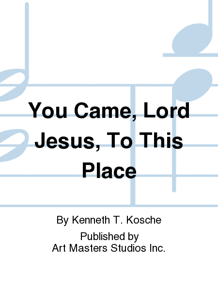 You Came, Lord Jesus, To This Place