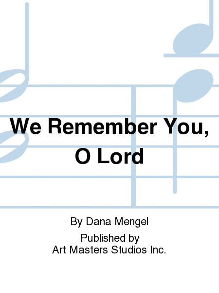 We Remember You, O Lord