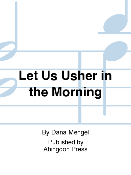 Let Us Usher in the Morning