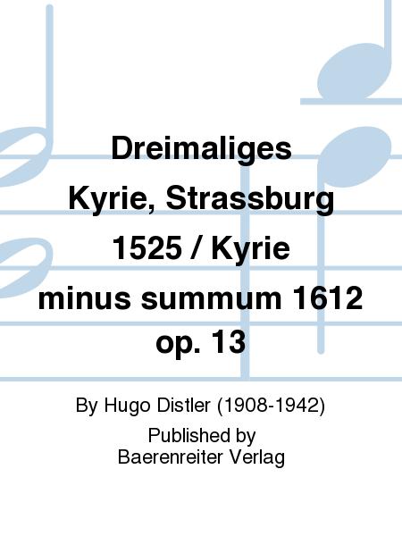 Dreimaliges Kyrie, Strassburg 1525 / Kyrie minus summum 1612 op. 13