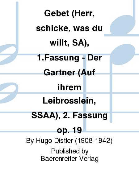 Gebet (Herr, schicke, was du willt, SA), 1.Fassung - Der Gartner (Auf ihrem Leibrosslein, SSAA), 2. Fassung op. 19
