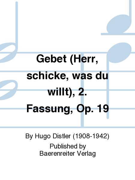 Gebet (Herr, schicke, was du willt), 2. Fassung, Op. 19