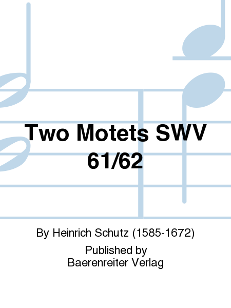 Two Motets SWV 61/62