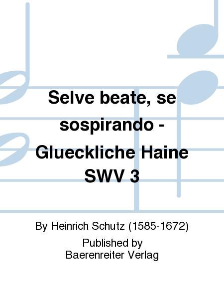 Selve beate, se sospirando - Glueckliche Haine SWV 3
