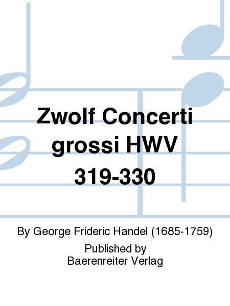 Zwolf Concerti grossi HWV 319-330