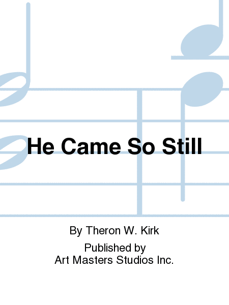 He Came So Still