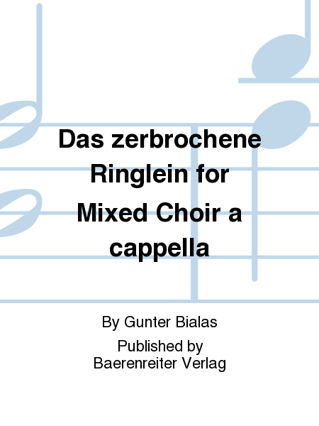 Das zerbrochene Ringlein for Mixed Choir a cappella