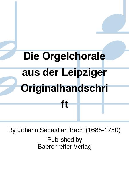 Die Orgelchorale aus der Leipziger Originalhandschrift