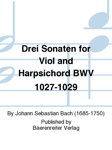 Drei Sonaten for Viol and Harpsichord BWV 1027-1029