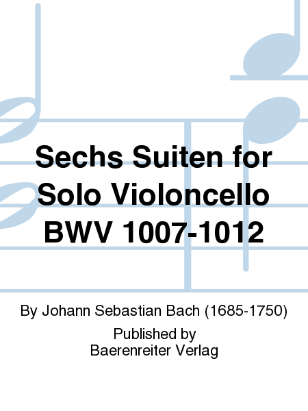 Sechs Suiten for Solo Violoncello BWV 1007-1012