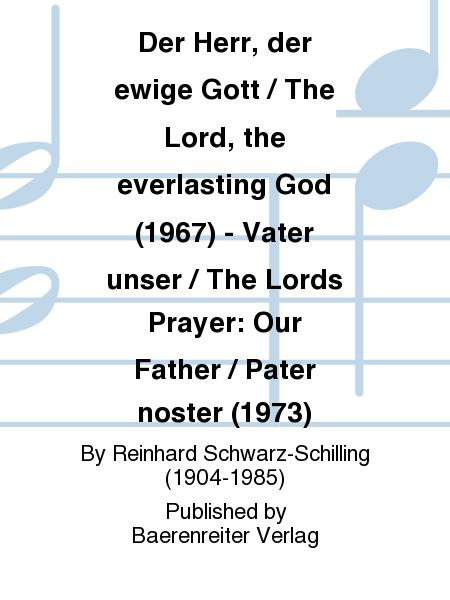 Der Herr, der ewige Gott / The Lord, the everlasting God (1967) - Vater unser / The Lords Prayer: Our Father / Pater noster (1973)