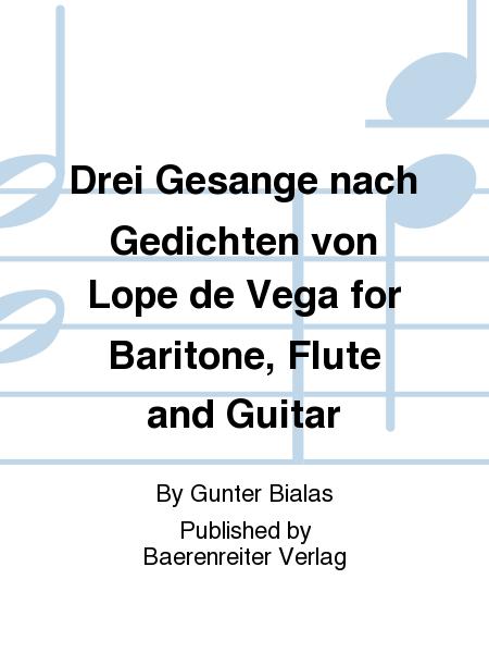 Drei Gesange nach Gedichten von Lope de Vega for Baritone, Flute and Guitar