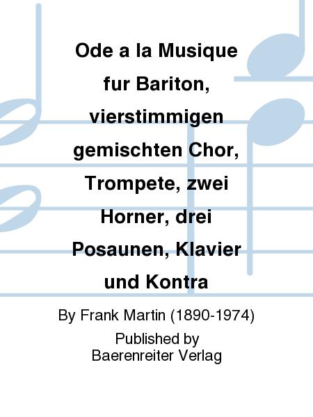 Ode a la Musique fur Bariton, vierstimmigen gemischten Chor, Trompete, zwei Horner, drei Posaunen, Klavier und Kontra