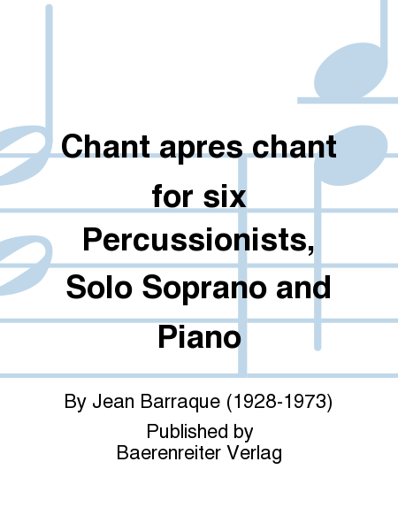 Chant apres chant for six Percussionists, Solo Soprano and Piano