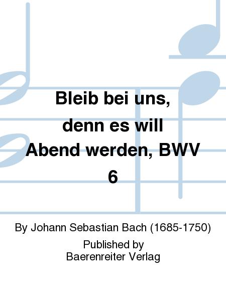 Bleib bei uns, denn es will Abend werden, BWV 6