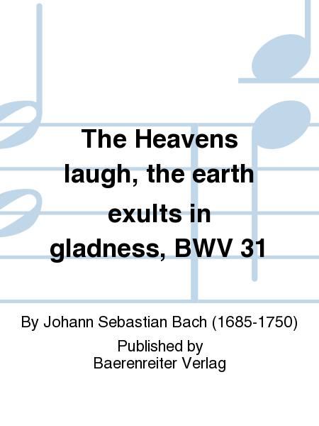 The Heavens laugh, the earth exults in gladness, BWV 31