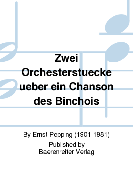 Zwei Orchesterstuecke ueber ein Chanson des Binchois