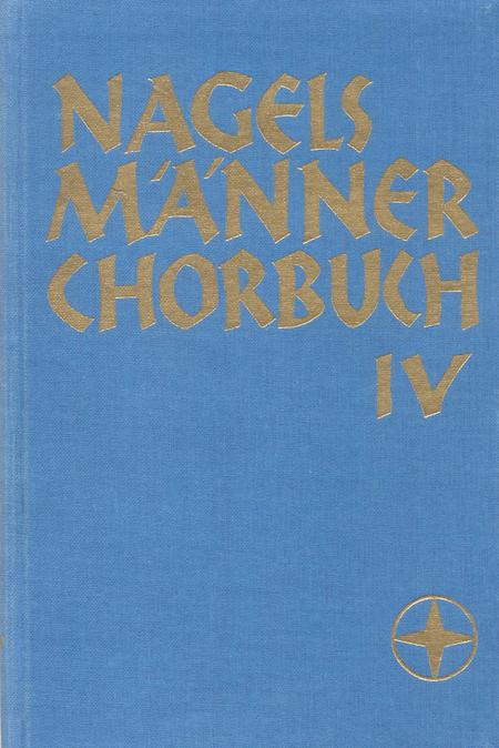 Nagels Mannerchorbuch. Weltliche und geistliche Lieder und Kanons aus Vergangenheit und Gegenwart in Satzen alter und neuer Meister. Band 4