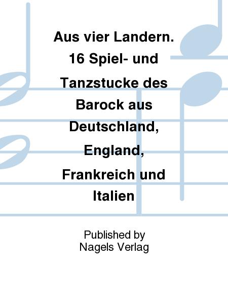 Aus vier Landern. 16 Spiel- und Tanzstucke des Barock aus Deutschland, England, Frankreich und Italien