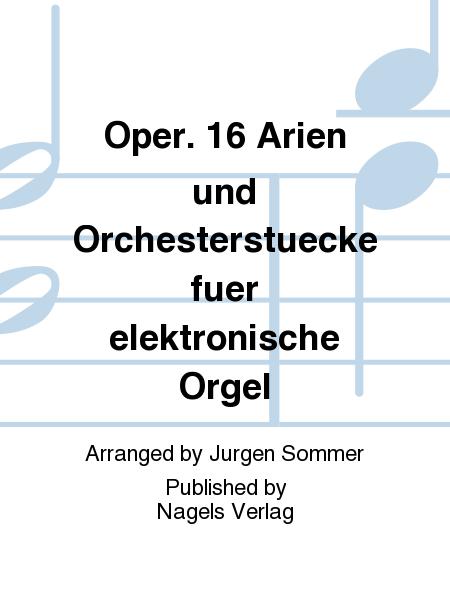 Oper. 16 Arien und Orchesterstuecke fuer elektronische Orgel