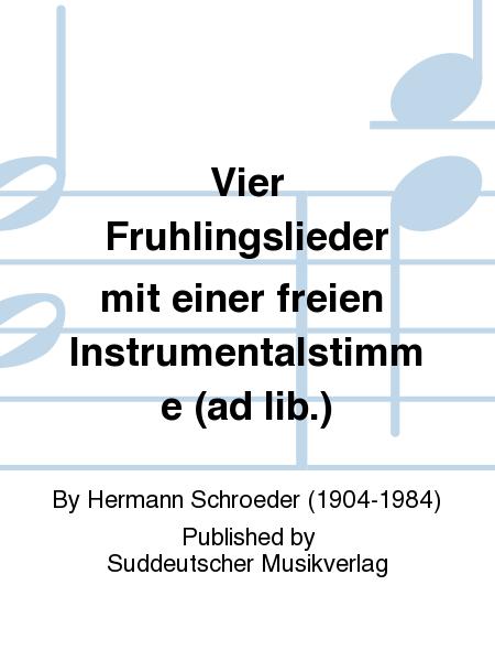 Vier Fruhlingslieder mit einer freien Instrumentalstimme (ad lib.)
