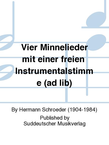 Vier Minnelieder mit einer freien Instrumentalstimme (ad lib)