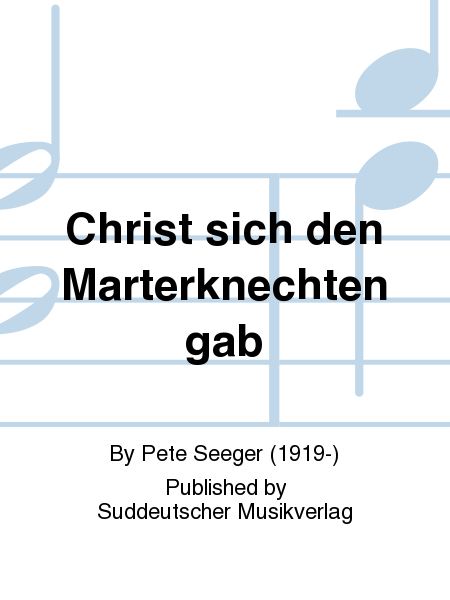 Christ sich den Marterknechten gab