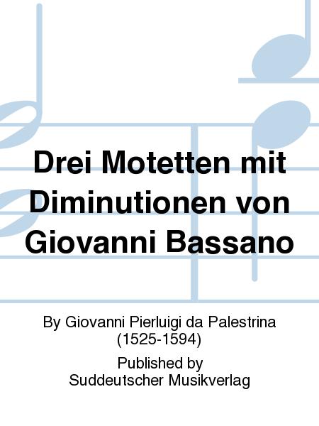 Drei Motetten mit Diminutionen von Giovanni Bassano