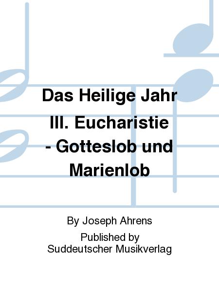 Das Heilige Jahr III. Eucharistie - Gotteslob und Marienlob