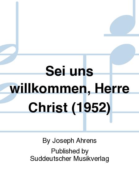 Sei uns willkommen, Herre Christ (1952)
