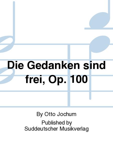Die Gedanken sind frei, Op. 100