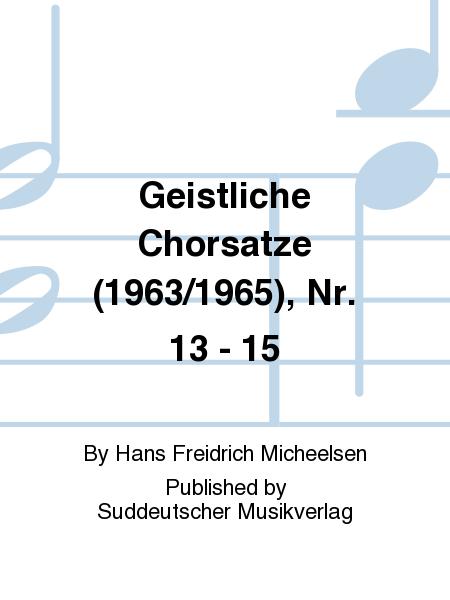 Geistliche Chorsatze (1963/1965), Nr. 13 - 15