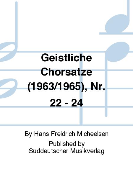 Geistliche Chorsatze (1963/1965), Nr. 22 - 24