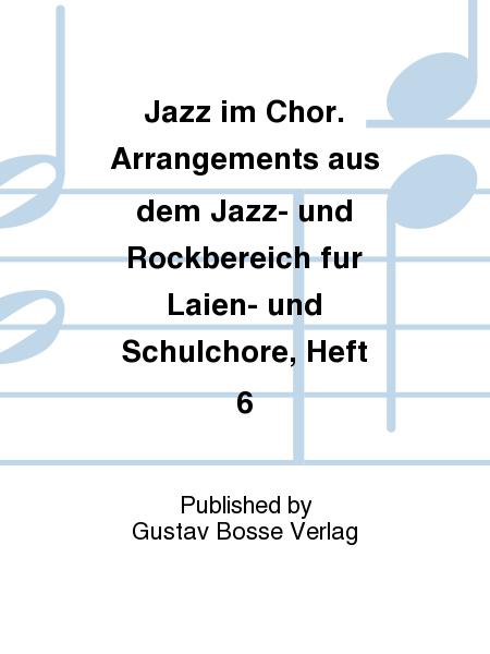 Jazz im Chor. Arrangements aus dem Jazz- und Rockbereich fur Laien- und Schulchore, Heft 6
