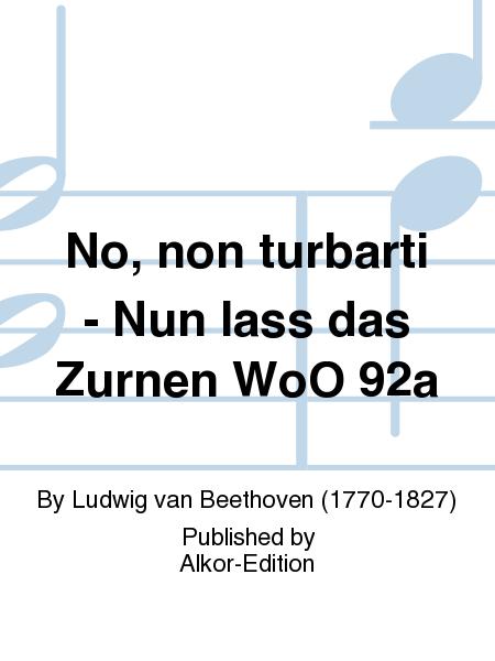No, non turbarti - Nun lass das Zurnen WoO 92a