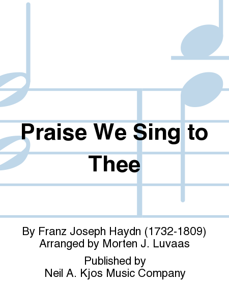 Praise We Sing to Thee