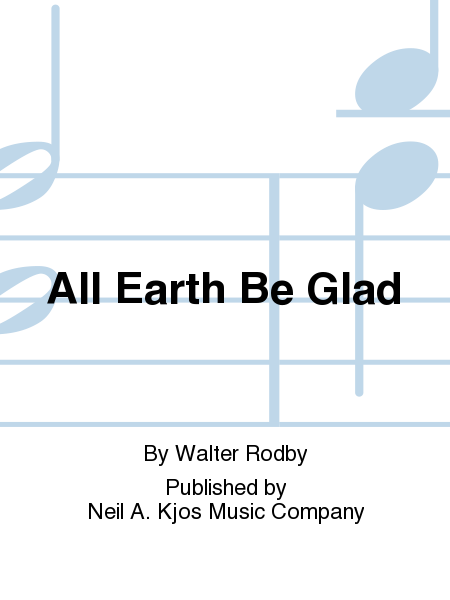 All Earth Be Glad