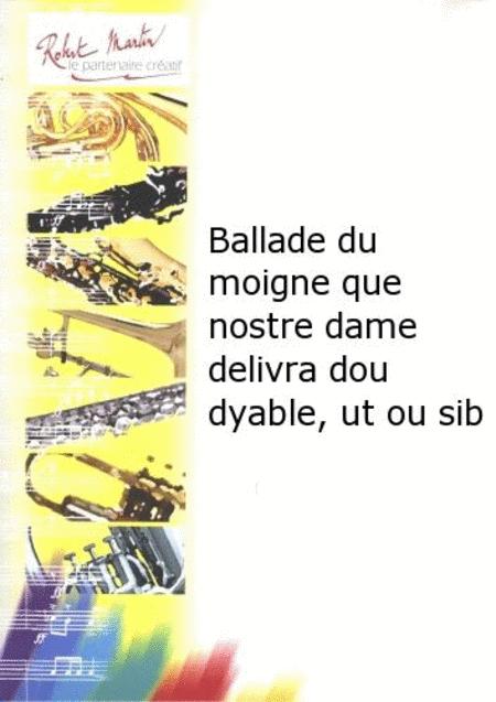 Ballade du Moigne Que Nostre Dame Delivra Dou Dyable, Ut ou Sib
