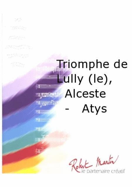 Le Triomphe de Lully, Alceste - Atys